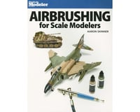 Kalmbach Publishing Airbrushing for Scale Modeller