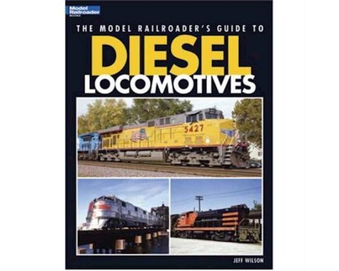 Kalmbach Publishing The Model Railroader's Guide to Diesel Locomotives