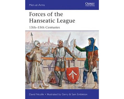 Osprey Publishing Limited Men at Arms: Forces of the Hanseatic League 13th-1