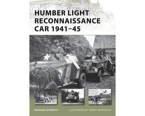 Osprey Publishing Limited Vanguard: Humber Light Reconnaissance Car 1941-45