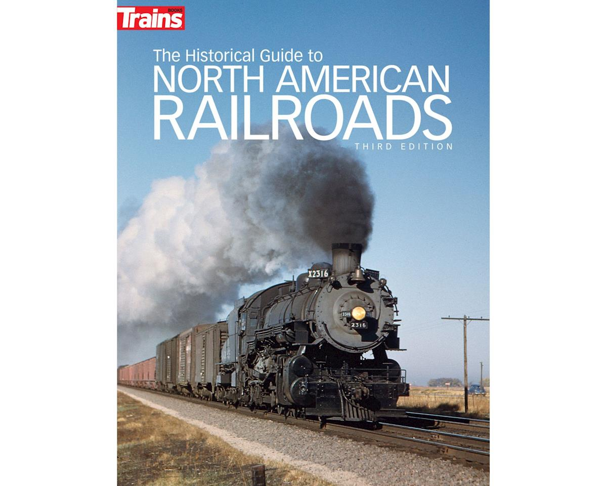 Kalmbach Publishing The Historical Guide to North Ameican Railroads