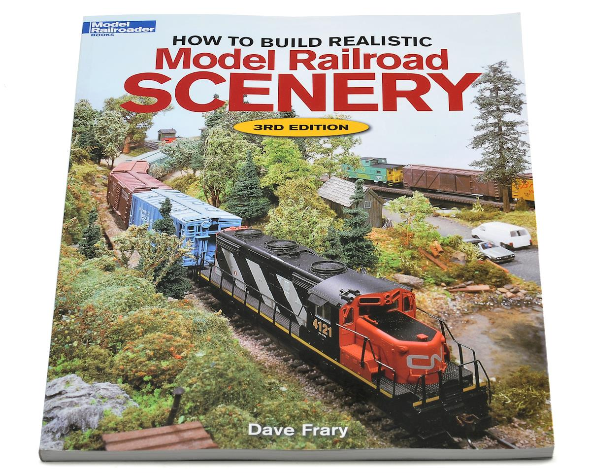 How to Build Realistic Scenery: 3rd Edition by Kalmbach Publishing