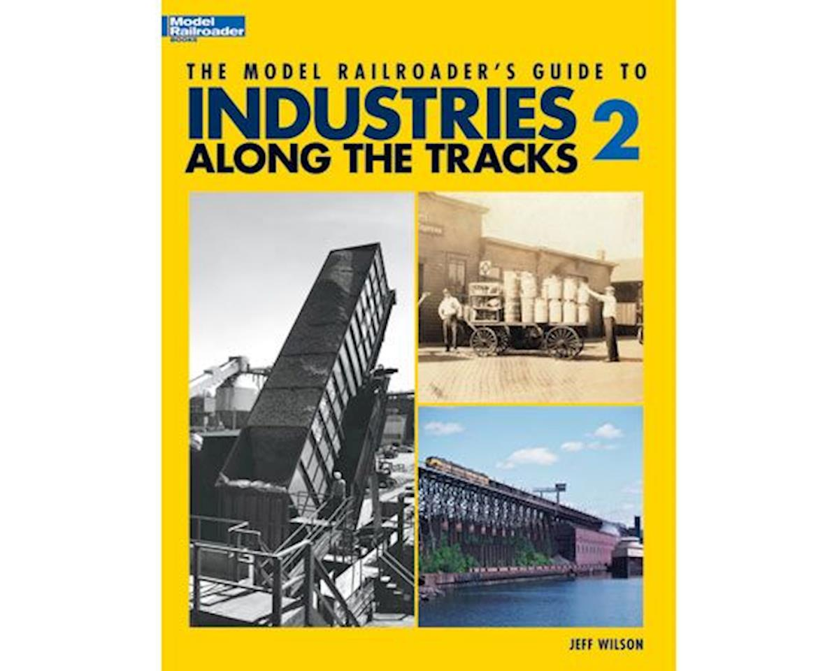 Kalmbach Publishing Model RR Guide to Industries Along the Tracks 2