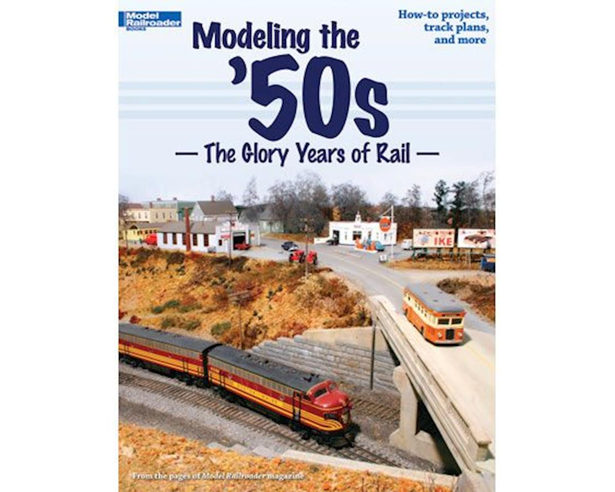 Kalmbach Publishing Modeling the '50's - The Glory Days of Rail