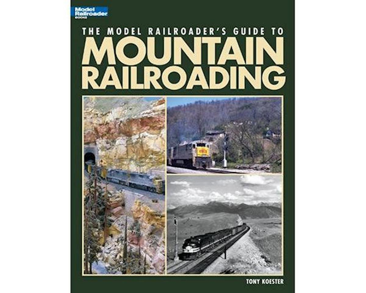 Model Railroader Guide To Mountain Railroading by Kalmbach Publishing