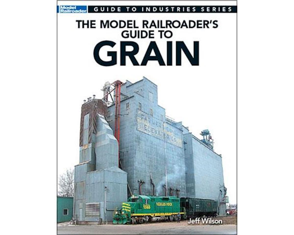 Kalmbach Publishing The Model Railroader's Guide to Grain