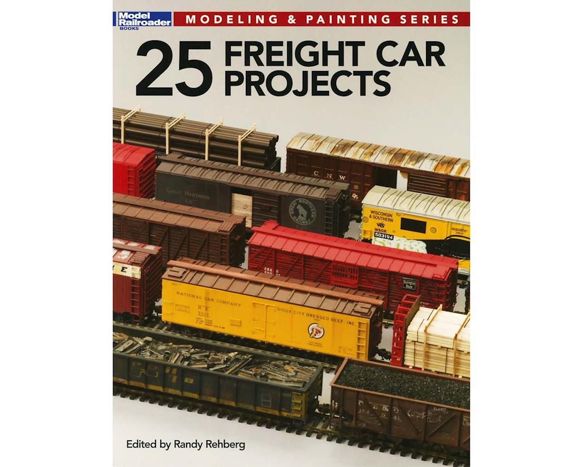 25 FREIGHT CAR PROJECTS by Kalmbach Publishing