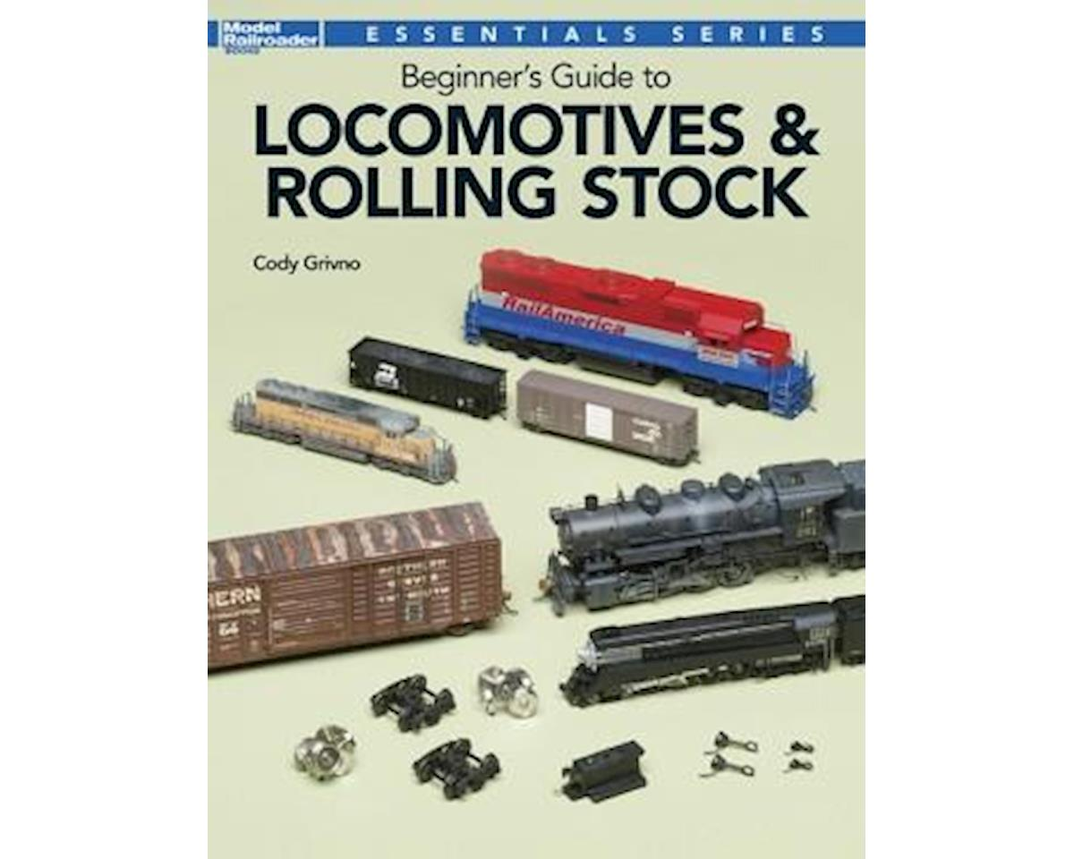 Beginners Guide to Locomotives and Rolling Stock by Kalmbach Publishing